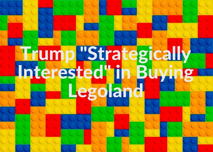 Trump Strategically Interested in Buying Legoland - Miss Adventure